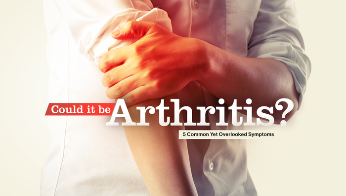 Could it be Arthritis? 5 Common Yet Overlooked Symptoms